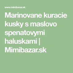 Marinovane kuracie kusky s maslovo spenatovymi haluskami | Mimibazar.sk