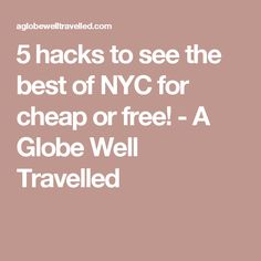 5 hacks to see the best of NYC for cheap or free! - A Globe Well Travelled