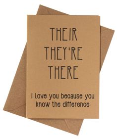 17 Creative Valentine's Day Card Ideas | For those who never forgot all of the rules from those elementary grammar lessons and won't let any slip-ups go (no, not even in text messages!), here's a comical card that subtly compliments your Valentine's intelligence, too.