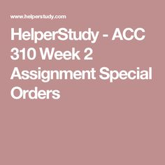 HelperStudy - ACC 310 Week 2 Assignment Special Orders