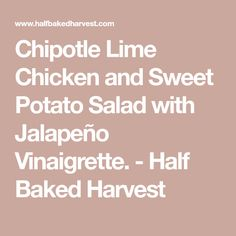 Chipotle Lime Chicken and Sweet Potato Salad with Jalapeño Vinaigrette. - Half Baked Harvest