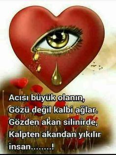 Acısı büyük olanın  Gözü değil kalbi ağlar..