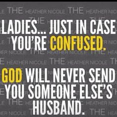 It is not by chance, by luck, by destiny, his wife is not crazy, his wife does not withhold intimacy... It is the enemy/the devil leading you to a sinful living temptation. Christian women do not pray for someone else husband, they pray for a Godly man.