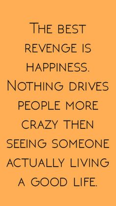 The BEST revenge is happiness. Nothing drives people more crazy then seeing someone actually living a good life. Life Quotes Love, Self Love Quotes, Wise Quotes, Mood Quotes, Great Quotes, Quotes To Live By, Inspiring Quotes About Life, Empowering Quotes, Uplifting Quotes