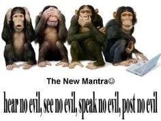hear no evil. see no evil, speak no evil, post no evil