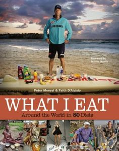 What I Eat: Around the World in 80 Diets -  Peter Menzel, Faith D'Aluisio