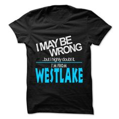 Cool I May Be Wrong But I Highly Doubt It I am From... Westlake - 99 Cool City Shirt ! T-Shirts