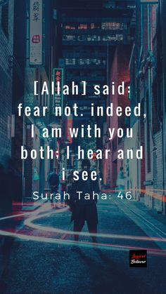 [Allah] said: fear not. indeed, I am with you both, I hear and i see. – Surah Taha....ALHAMDULILAH for everything...