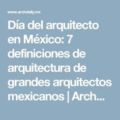 Día del arquitecto en México: 7 definiciones de arquitectura de grandes arquitectos mexicanos | ArchDaily México