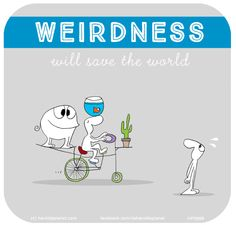 Weirdness will save the world