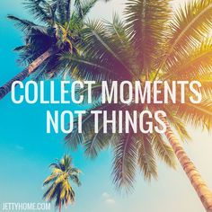 Have always loved this quote! Experiences last a lifetime. #collectmoments #quotes #quoteoftheday