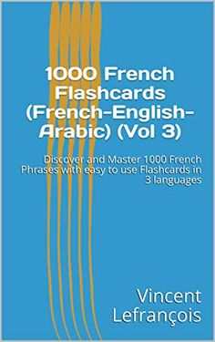 1000 French Flashcards (French-English-Arabic) (Vol Discover and Master 1000 French Phrases with easy to use Flashcards in 3 languages