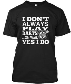 Discover I Always Play Darts Sweatshirt, a custom product made just for you by Teespring. - I Dont Always Play Darts. Play Darts, Darts Game, Bride Shirts, Wedding Shirts, Dart Shirts, Tee Shirts, Dad To Be Shirts, Family Shirts, Father Of The Bride