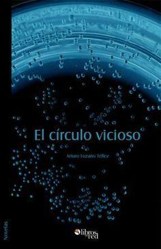 EL CÍRCULO VICIOSO - Arturo Lozano Téllez - Novelas
