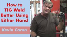 Do you TIG weld lefthanded or righthanded? Artist Kevin Caron explains why you want to know - and why welding with both hands is the best option of all ....