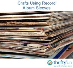 This guide is contains crafts using record album sleeves. Old record album covers can be used in a variety of creative projects.