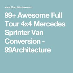 99+ Awesome Full Tour 4x4 Mercedes Sprinter Van Conversion - 99Architecture