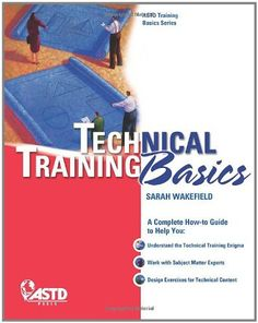 Technical Training Basics (ASTD Training Basics) by Sarah Wakefield. $25.87. Publisher: American Society for Training  Development (December 1, 2011). Publication: December 1, 2011. Series - ASTD Training Basics