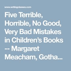 Five Terrible, Horrible, No Good, Very Bad Mistakes in Children's Books -- Margaret Meacham, Gotham Writers Workshop