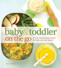 75 simple-to-prepare and easy-to-transport recipes made with fresh ingredients for your toddler & baby!