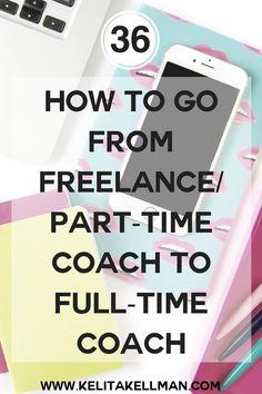 How to Go From Freelancing/ Part-Time Coach to Coaching Full-Time — Kelita Kellman