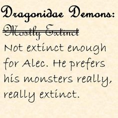 "haha I loved this part laughed so hard! ""I thought you said Dragonidae Demons were extinct!"" ""I said mostly extinct."" Alec and Jace"