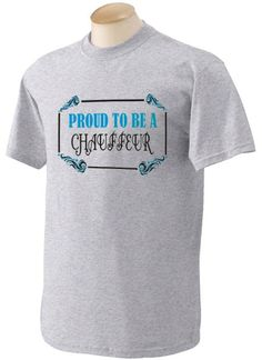 Proud To Be a Chauffeur Adult Short Sleeve T-Shirt In Various Colors Sizes