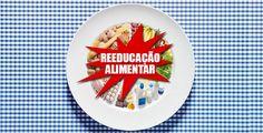 Reeducação alimentar: o que é os benefícios, por que e como fazer | Saúde Um Desafio