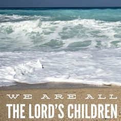 We are all the Lord's children
