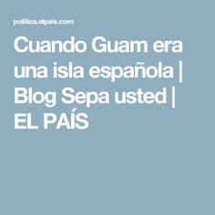 Cuando Guam era una isla española | Blog Sepa usted | EL PAÍS