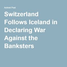 Switzerland Follows Iceland in Declaring War Against the Banksters