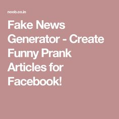 Fake News Generator - Create Funny Prank Articles for Facebook!