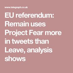 EU referendum: Remain uses Project Fear more in tweets than Leave, analysis shows