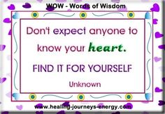 Don't expect anyone to know your heart... find it for yourself...