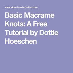 Basic Macrame Knots: A Free Tutorial by Dottie Hoeschen