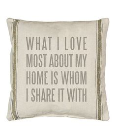 Love this 'What I Love Most About My Home' Throw Pillow on #zulily! #zulilyfinds