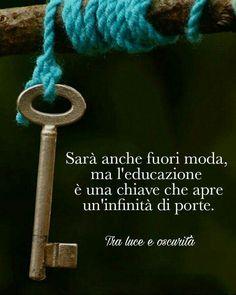 • L'educazione e' una chiave che apre tutte le porte •