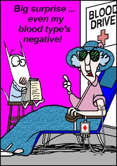 Big surprise...even my blood type's negative! So is mine.... wondered what the problem was. LOL!!