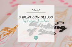 TUTORIAL | 3 ideas para usar tus sellos