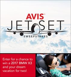 Enter the Avis Jet Set Sweeps for a chance to win your dream vacation & a 2017 BMW X3!