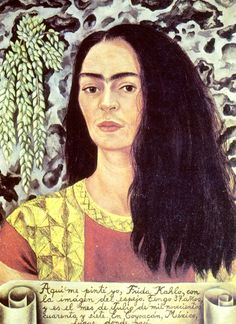 """""""Here I painted myself, Frida Kahlo, with my reflection in the mirror. I am 37 years old and it is the month of July of 1947. In Coyaocan, Mexico, the place where I was born.""""  I'm proud of myself for translating that on my own. I still got it! lol"""