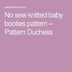 No sew knitted baby booties pattern – Pattern Duchess