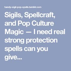 Sigils, Spellcraft, and Pop Culture Magic — I need real strong protection spells can you give...
