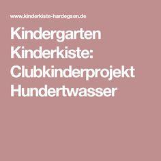 Kindergarten Kinderkiste: Clubkinderprojekt Hundertwasser