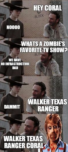 Rick and Carl Long | HEY CORAL NOOOO WHATS A ZOMBIE'S FAVORITE TV SHOW? WE HAVE NO INFRASTRUCTURE DAD WALKER TEXAS RANGER DAMMIT WALKER TEXAS RANGER CORAL | image tagged in memes,rick and carl long,funny,walking dead,twd | made w/ Imgflip meme maker