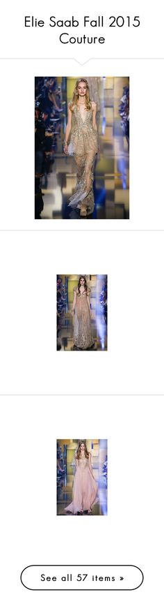 Elie Saab Fall 2015 Couture by kusja on Polyvore featuring PFW, ElieSaab, couture and fahionweek