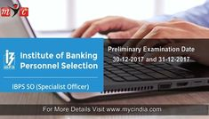 IBPS SO Exam  Preliminary Exam will held on 30-12-2017 and 31-12-2017