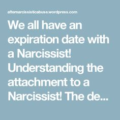 We all have an expiration date with a Narcissist! Understanding the attachment to a Narcissist! The denial and cognitive dissonance that distorts our normal reality. – After Narcissistic Abuse