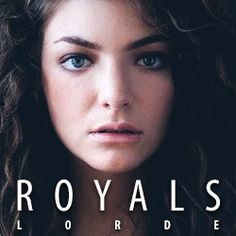 Lorde - Royals - Haven't been able to get this song out if my head since I heard it.