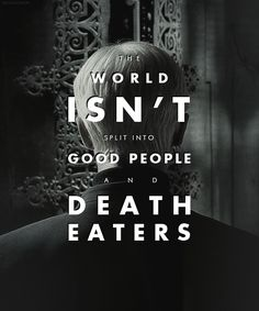 The world isn't split into good people and death eaters.